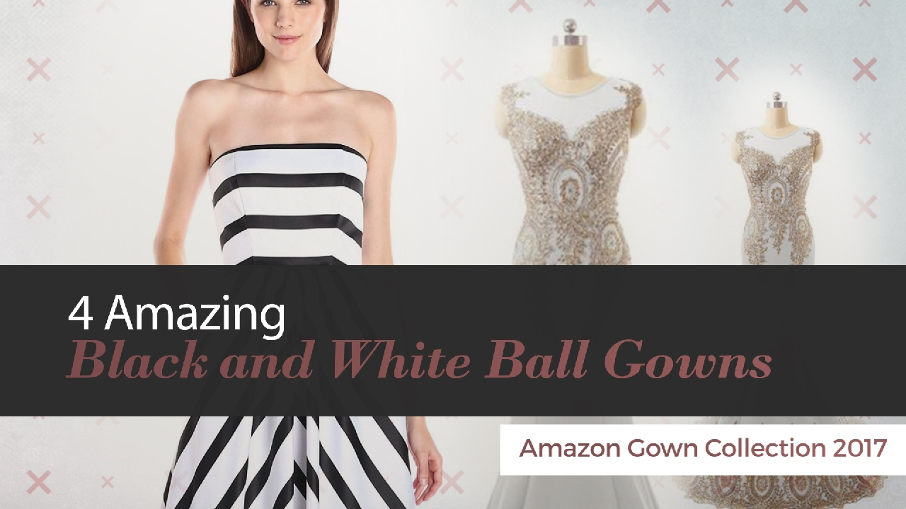 4 Amazing Black and White Ball Gowns Amazon Gown Collection 2017 ...