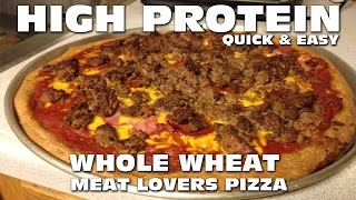 Quick And Easy High Protein Whole Wheat Meat Lovers Pizza