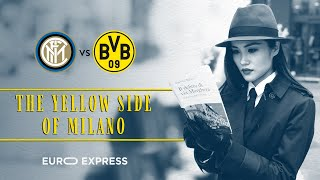 INTER vs BORUSSIA DORTMUND | THE YELLOW SIDE OF MILANO | EURO EXPRESS ⚫🔵🏆 [SUB ENG+ITA]