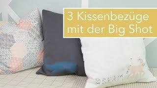 3 Kissenbezüge nähen mit der Big Shot: Stempeln, Applikation und Hexagon Patchwork