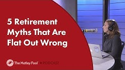 5 Retirement Myths That Are Flat Out Wrong