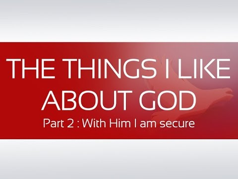 THE THINGS I LIKE ABOUT GOD P2 : With Him I am secure