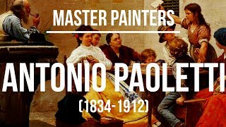 Antonio Ermolao Paoletti (1834-1912) A collection of paintings 4K Ultra HD