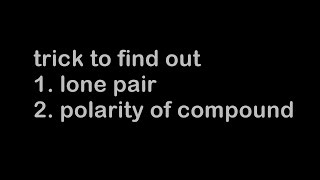Trick to find out lone pair and polarity of compound