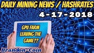 GPU Farmer Exiting ? Daily Mining News and Hashrates 4-17-18