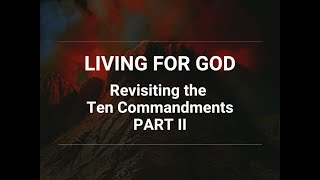 Living for God: Revisiting the Ten Commandments - Part II