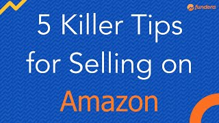 5 Killer Tips for Selling on Amazon: Go From Newbie to Pro Fast!