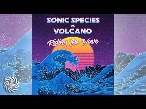 Sonic Species & Volcano - Riding The Wave