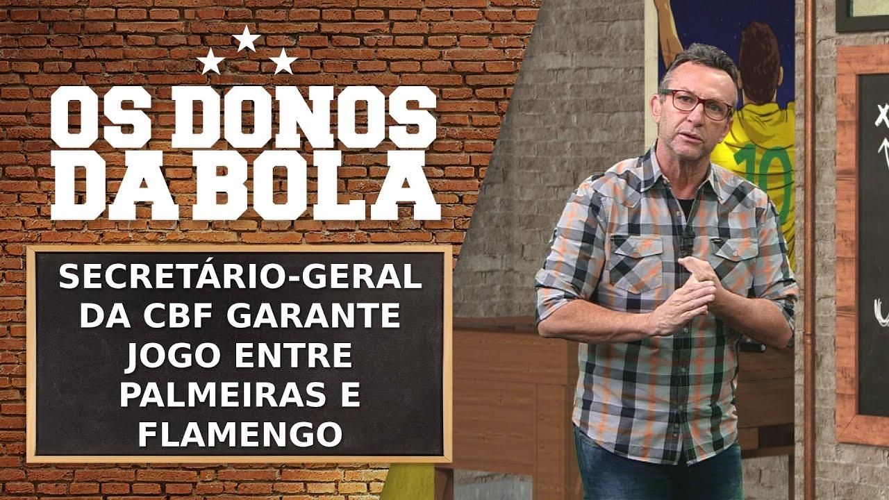SECRETÁRIO-GERAL DA CBF GARANTE JOGO ENTRE PALMEIRAS E FLAMENGO | OS DONOS DA BOLA