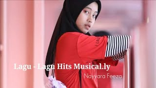 Lagu - Lagu Hits Musical.ly Nayyara Feeza @itsnayfx @sipejoy | Musical.ly Indonesia |