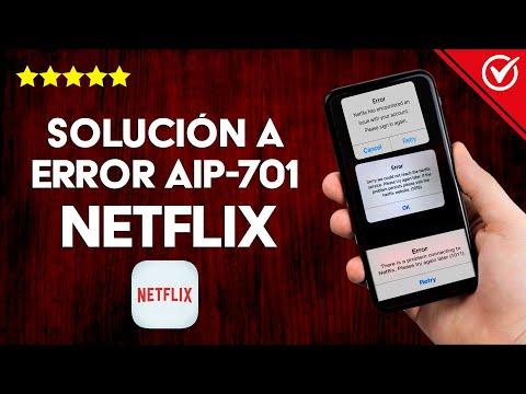 Error AIP-701 en Netflix - Solución Fácil y Rápida