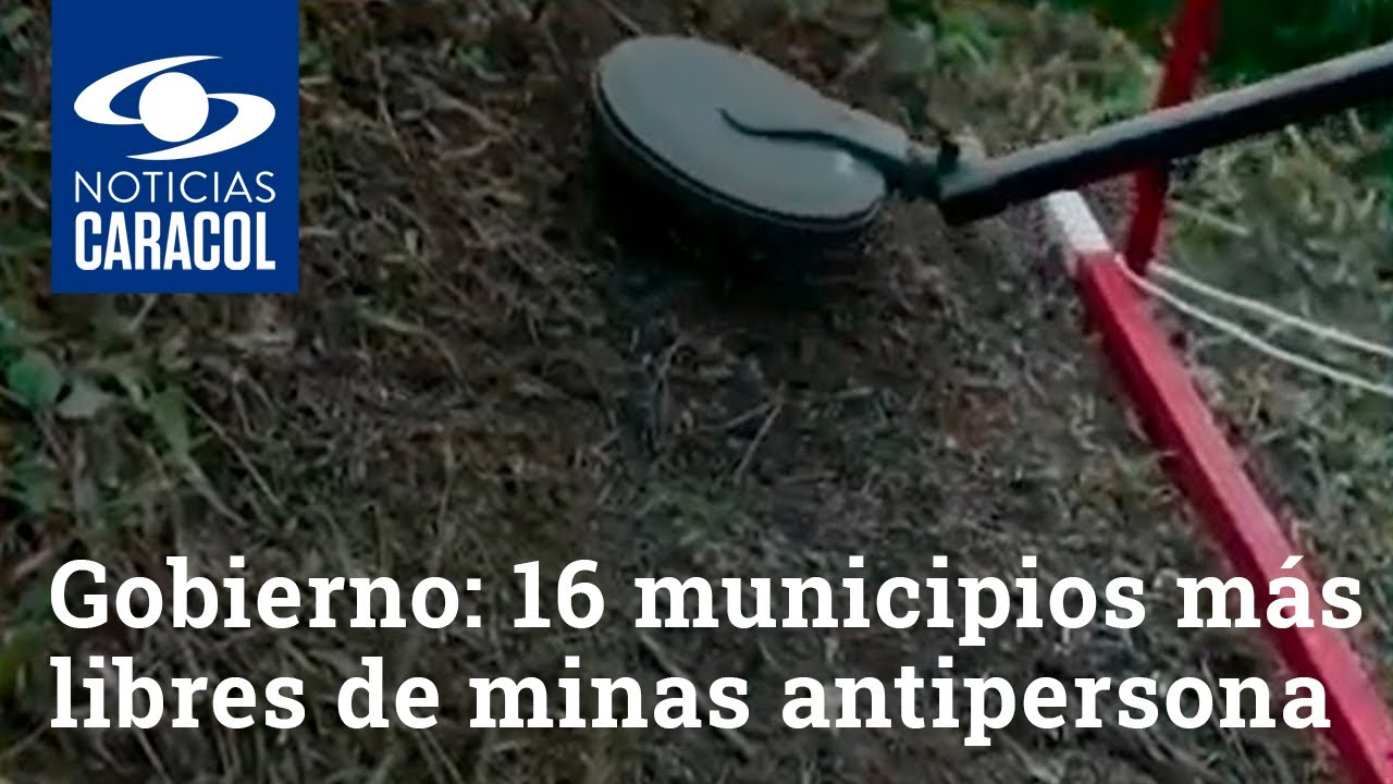 Gobierno anuncia que 16 municipios más están libres de minas antipersona