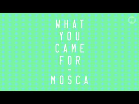 Mosca — What You Came For [Official]