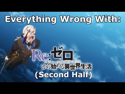 Everything Wrong With: Re:Zero (Second Half)