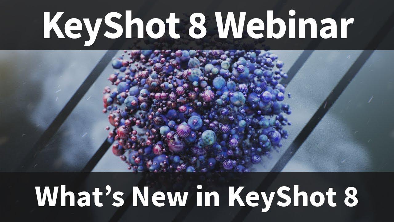 Webinar 74: What's New in KeyShot 8