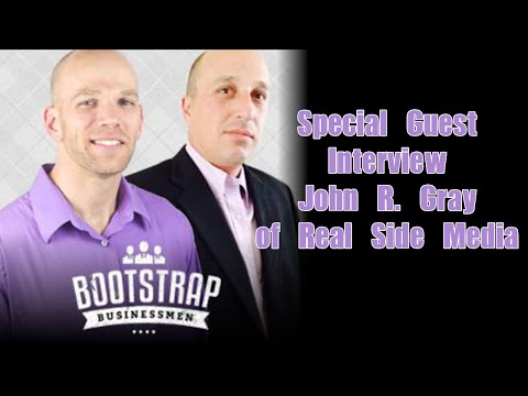 Bootstrap Businessmen with Special Guest John R. Gray of Real Side Media