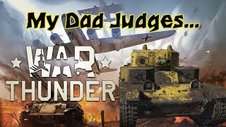 My Dad Judges... War Thunder | DRUNK TANKS