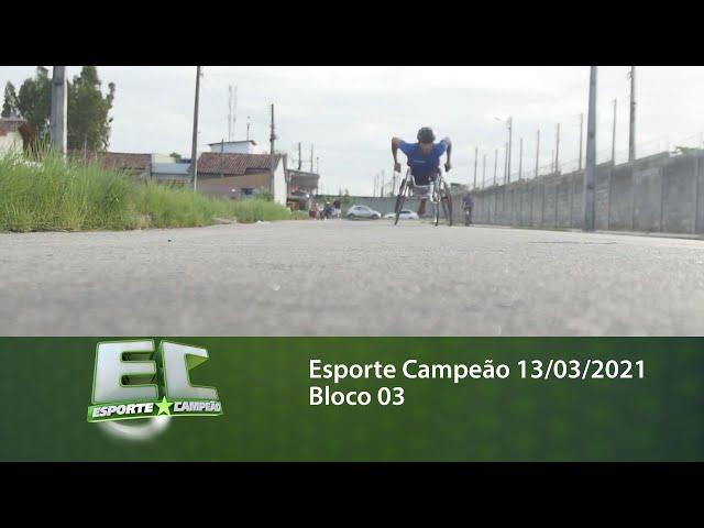 Esporte Campeão 13/03/2021 - Bloco 03