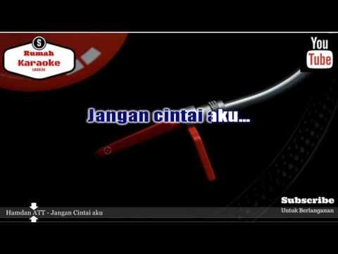 Karaoke Hamdan ATT - Jangan Cintai Aku