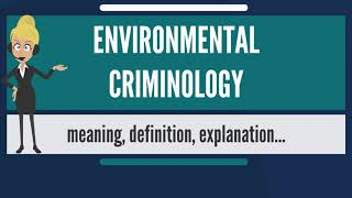 What is ENVIRONMENTAL CRIMINOLOGY? What does ENVIRONMENTAL CRIMINOLOGY mean?