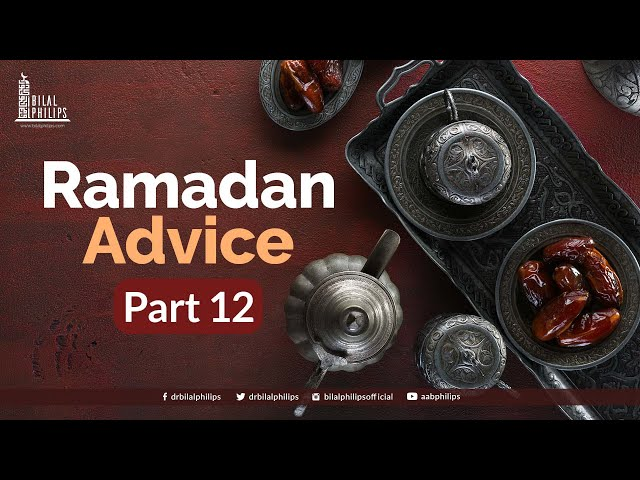 Ramadaan Advice with Dr. Bilal Philips - 12