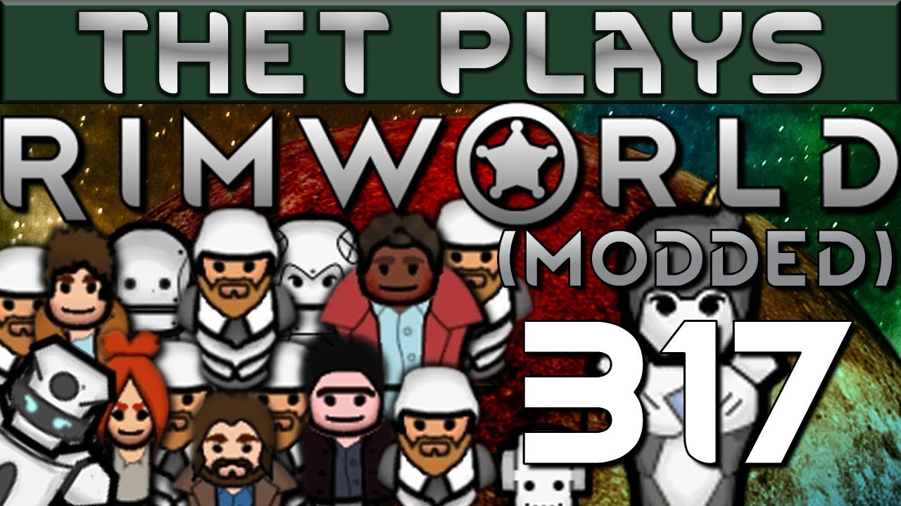 Thet Plays Rimworld 1 0 Part 317: The Shelling Continues [Modded]
