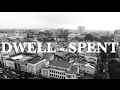 DWELL - SPENT