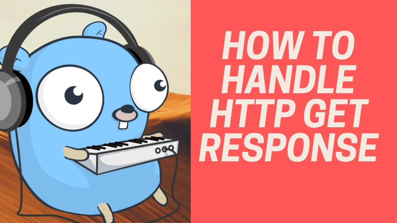 How to Handle HTTP GET RESPONSE | Golang Tutorial Beginners