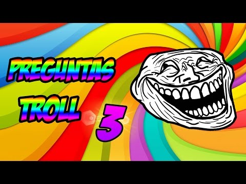 PREGUNTAS TROLL 3