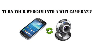 How to Turn Your Webcam Into a WiFi Camera