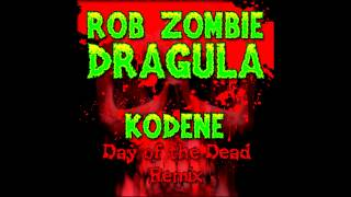 Rob Zombie - Dragula [KODENE Day of the Dead RMX]