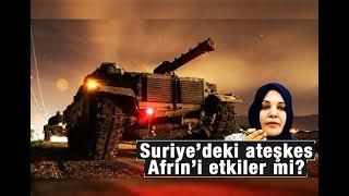 Hilal Kaplan  Suriye'deki ateşkes, Afrin'i etkiler mi