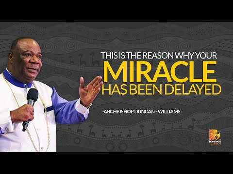 This Is The Reason Why Your Miracle Has Been Delayed- Archbishop Duncan Williams