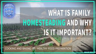 What is Family Homesteading and Why it is Important?