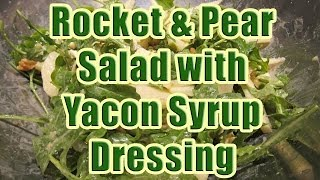My Rocket And Pear Salad With Yacon Syrup Dressing Recipe