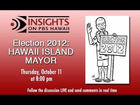 PBS Hawaii - INSIGHTS - Election 2012: Hawaii Island Mayor