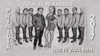ÁGUILAS DE AMÉRICA - QUE TE VAYA BIEN [PRIMICIA 2017] AUDIO OFICIAL.