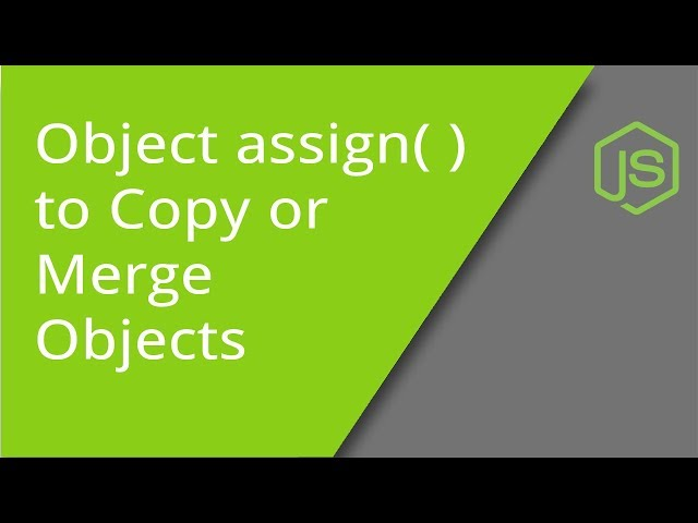 Using Object assign( )  to Copy or Merge Objects