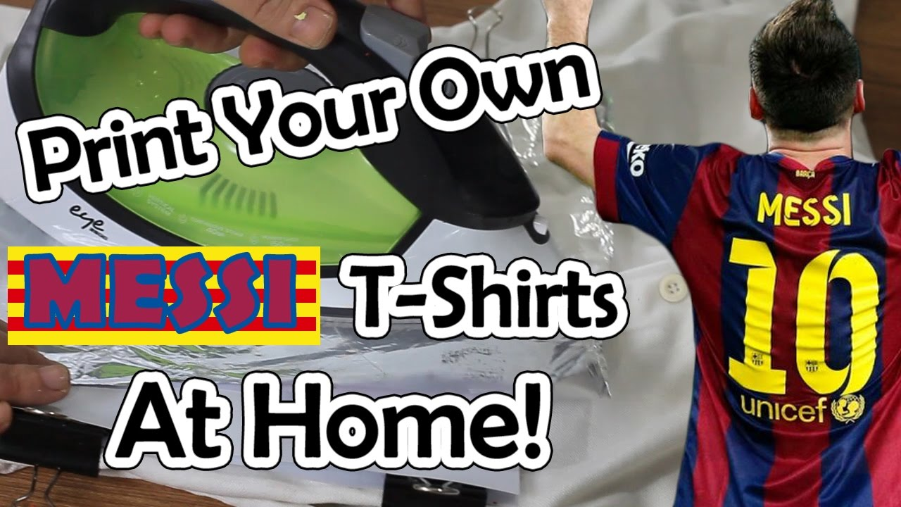 how to print your own messi t shirts sweatshirts at home