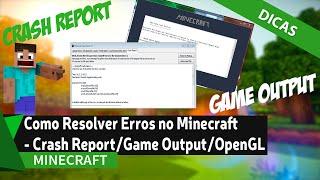 Como Resolver Erros no Minecraft - Crash Report/ Game Output/ OpenGL