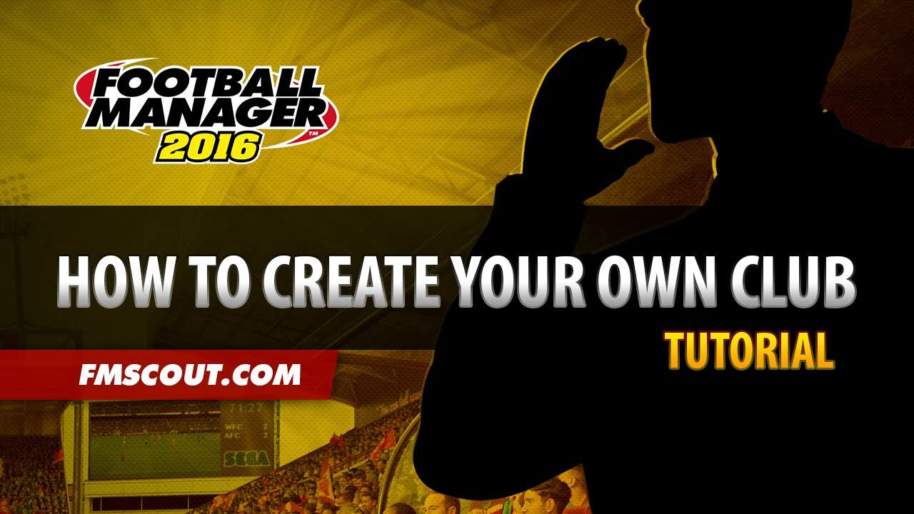 How To Create Your Own Club - Football Manager 2016 Editor Tutorial