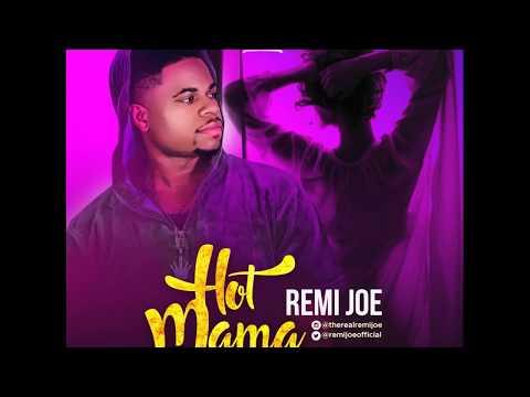 Remi Joe - Hot Mama I Afrobeats 2017 I Viral