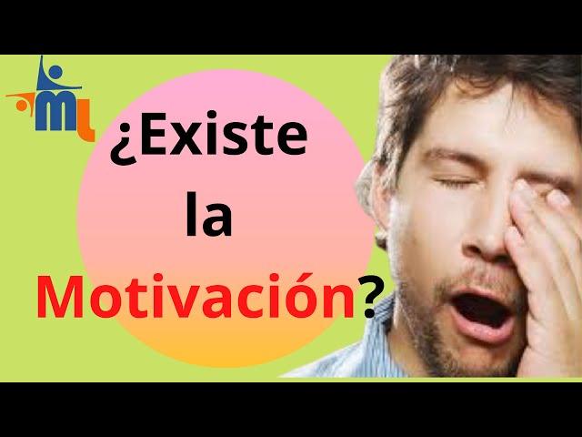 ¿Existe la Motivación?