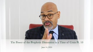 The Power of the Prophetic Dimension in a Time of Crisis Pt. 10