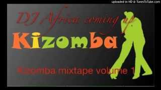 kizomba and zouk mixtape 2015 dj africa coming up