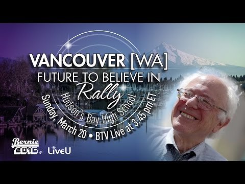 Bernie Sanders LIVE from Hudson's Bay HS in Vancouver, WA - A Future to Believe in Rally