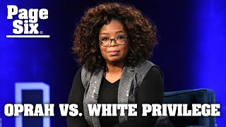 Oprah labeled a 'fraud' for calling out 'white privilege' since she's so rich | Page Six News