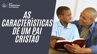 As características de um Pai Cristão.  1 Coríntios 4. 14:21