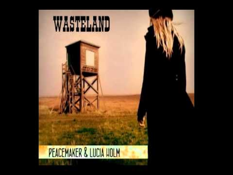 Peacemaker & Lucia Holm - Wasteland