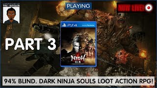 94%+ Blind. 100% Dark Ninja Souls Loot Action #RPG #Nioh! [Tips on request only!] - EP 3